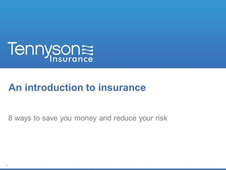1 An introduction to insurance 8 ways to save you money and reduce your risk.