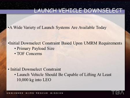 LAUNCH VEHICLE DOWNSELECT A Wide Variety of Launch Systems Are Available Today Initial Downselect Constraint Based Upon UMRM Requirements Primary Payload.