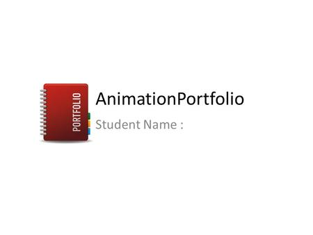 AnimationPortfolio Student Name :. Animation Targets I can design criteria to critically evaluate the quality of my work I can use the criteria to identify.