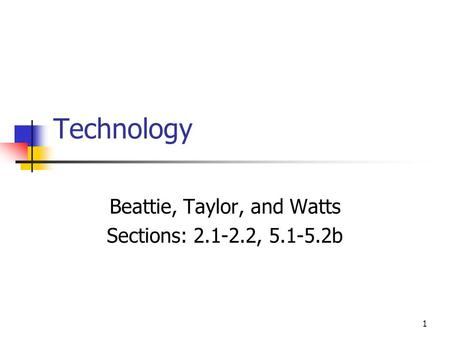 1 Technology Beattie, Taylor, and Watts Sections: 2.1-2.2, 5.1-5.2b.