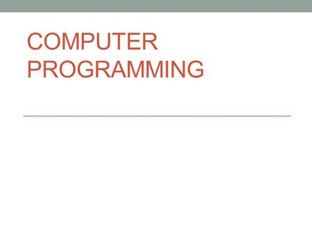 COMPUTER PROGRAMMING. Computer programming the objective of the module to gain the necessary skills to develop a computer program using one of the high.