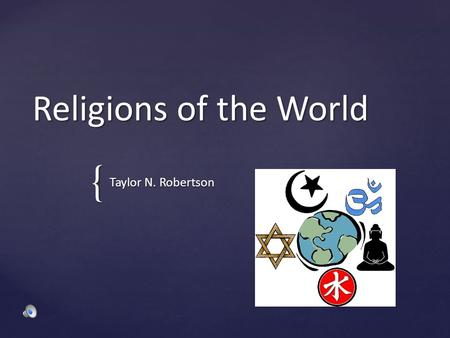 { Religions of the World Taylor N. Robertson  Monotheistic  Established by Abraham  Holy Book= Torah Judaism.