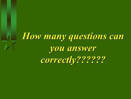 How many questions can you answer correctly??????.