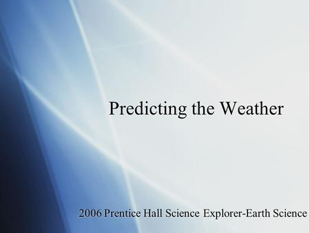 Predicting the Weather 2006 Prentice Hall Science Explorer-Earth Science.