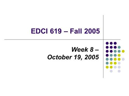 EDCI 619 – Fall 2005 Week 8 – October 19, 2005. Class Outline & Reminders – Outline Reminders Next Week's Assignment – It's a Flat World, After All –
