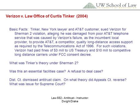Law 552 - Antitrust - Instructor: Dwight Drake Verizon v. Law Office of Curtis Tinker (2004) Basic Facts: Tinker, New York lawyer and AT&T customer, sued.