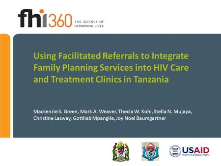 Using Facilitated Referrals to Integrate Family Planning Services into HIV Care and Treatment Clinics in Tanzania Mackenzie S. Green, Mark A. Weaver, Thecla.
