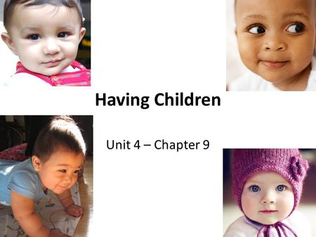 Having Children Unit 4 – Chapter 9. Childbearing in Canada Over 90% of Canadians say that they intend to become parents Childbearing in Canada changed.