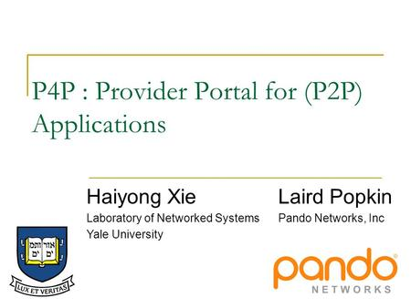 P4P : Provider Portal for (P2P) Applications Laird Popkin Pando Networks, Inc Haiyong Xie Laboratory of Networked Systems Yale University.