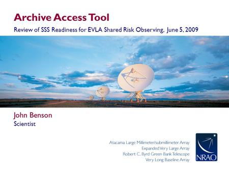 Archive Access Tool Review of SSS Readiness for EVLA Shared Risk Observing, June 5, 2009 John Benson Scientist.