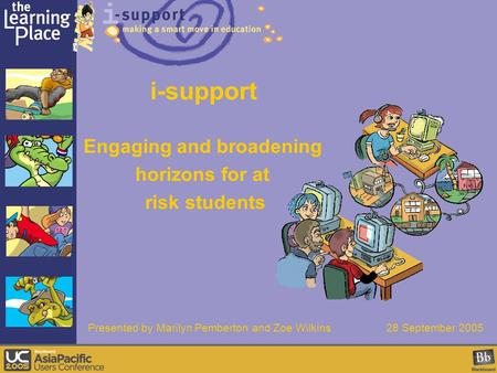 I-support Engaging and broadening horizons for at risk students Presented by Marilyn Pemberton and Zoe Wilkins 28 September 2005.