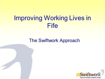Improving Working Lives in Fife The Swiftwork Approach.
