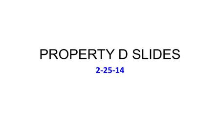 PROPERTY D SLIDES 2-25-14. Tuesday Feb 25 Music: Bette Midler: Experience the Divine (1993) Office Hours Cancelled Today E-Mail if Qs.