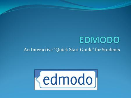 "An Interactive ""Quick Start Guide"" for Students. General Introduction This slideshow is designed to provide students with a basic hands-on introduction."