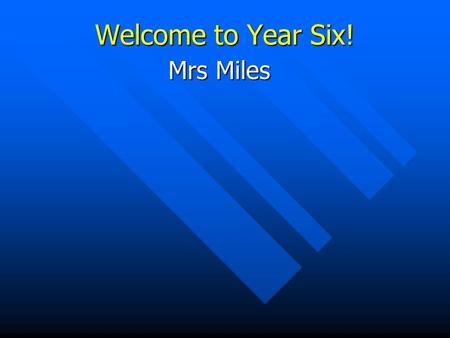 Welcome to Year Six! Mrs Miles. Meeting Objectives To meet you and introduce myself. To meet you and introduce myself. To introduce key features of Year.