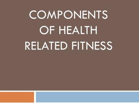 COMPONENTS OF HEALTH RELATED FITNESS. Components of Health Related Fitness  Cardiovascular endurance  Muscular Endurance  Muscular Strength  Flexibility.