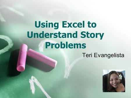 Using Excel to Understand Story Problems Teri Evangelista.