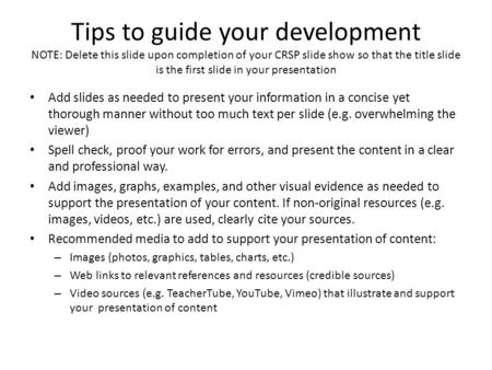 Tips to guide your development NOTE: Delete this slide upon completion of your CRSP slide show so that the title slide is the first slide in your presentation.