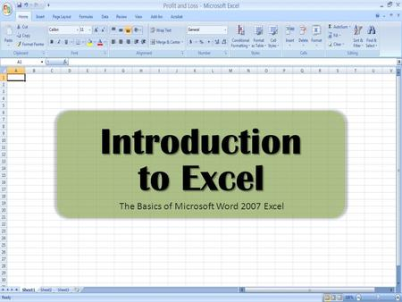 Introduction to Excel The Basics of Microsoft Word 2007 Excel.