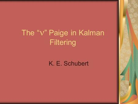 "The "" "" Paige in Kalman Filtering K. E. Schubert."