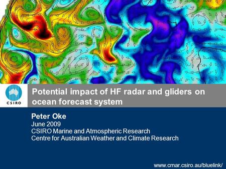 Www.cmar.csiro.au/bluelink/ Potential impact of HF radar and gliders on ocean forecast system Peter Oke June 2009 CSIRO Marine and Atmospheric Research.