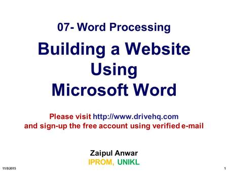 11/8/20151 07- Word Processing Building a Website Using Microsoft Word Please visit  and sign-up the free account using verified.
