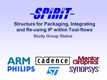 Structure for Packaging, Integrating and Re-using IP within Tool-flows Study Group Status.