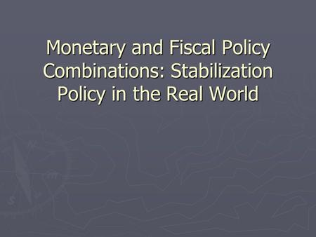 Monetary and Fiscal Policy Combinations: Stabilization Policy in the Real World.