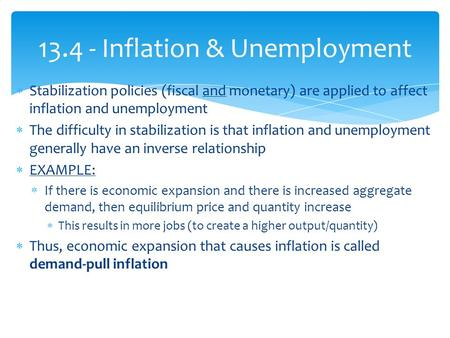  Stabilization policies (fiscal and monetary) are applied to affect inflation and unemployment  The difficulty in stabilization is that inflation and.