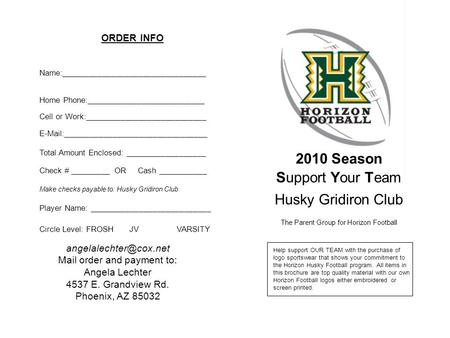 2010 Season Support Your Team Husky Gridiron Club The Parent Group for Horizon Football Help support OUR TEAM with the purchase of logo sportswear that.