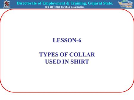 LESSON-6 TYPES OF COLLAR USED IN SHIRT. COLLAR The collar is a very important part of the shirt – effects on personality – used on shirt, T –shirt, jacket,