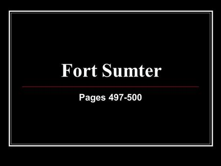 Fort Sumter Pages 497-500. No Time to Celebrate Lincoln had little time to celebrate winning the election. He wanted to save the Union and keep the country.