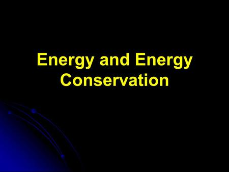 Energy and Energy Conservation. Energy Two types of Energy: 1. Kinetic Energy (KE) - energy of an object due to its motion 2. Potential Energy (PE) -