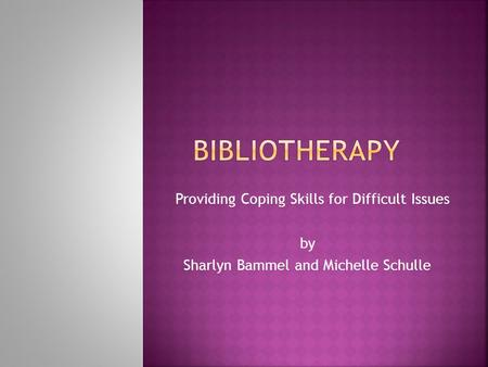 Providing Coping Skills for Difficult Issues by Sharlyn Bammel and Michelle Schulle.