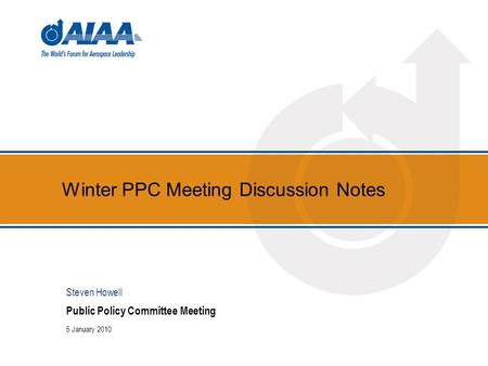 Winter PPC Meeting Discussion Notes Public Policy Committee Meeting 5 January 2010 Steven Howell.