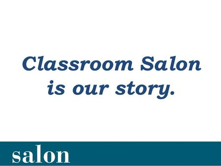 Classroom Salon is our story.. Publishers are worried... …because in a technological future, textbooks are history.