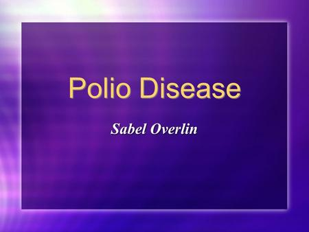 Polio Disease Sabel Overlin. What is it? Polio is an extremely contagious disease that is caused by a virus that attacks at a person's nervous system.