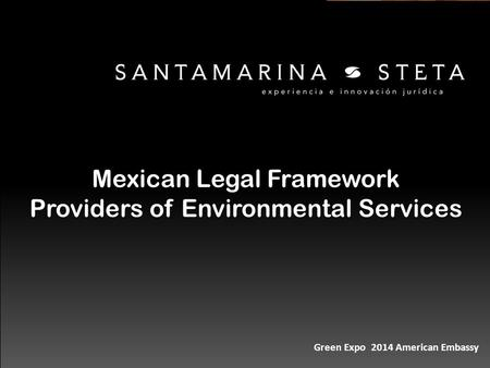 Mexican Legal Framework Providers of Environmental Services Green Expo 2014 American Embassy.