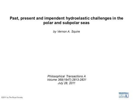 Past, present and impendent hydroelastic challenges in the polar and subpolar seas by Vernon A. Squire Philosophical Transactions A Volume 369(1947):2813-2831.
