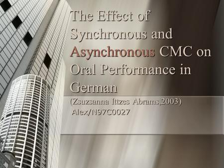 The Effect of Synchronous and Asynchronous CMC on Oral Performance in German (Zsuzsanna Ittzes Abrams,2003) Alex/N97C0027.