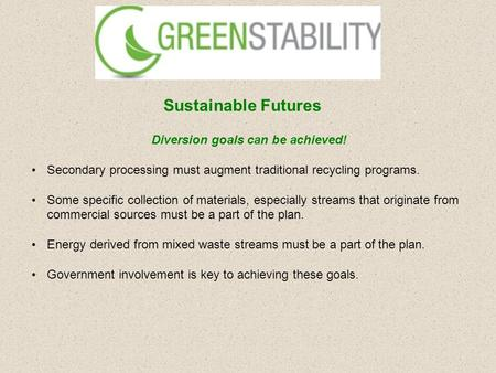 Diversion goals can be achieved! Secondary processing must augment traditional recycling programs. Some specific collection of materials, especially streams.
