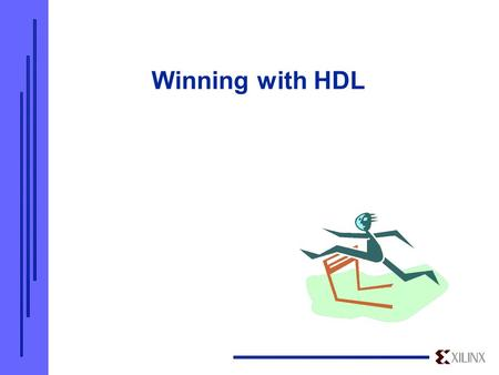 Winning with HDL. AGENDA  Introduction  HDL coding techniques  Virtex hardware  Summary.