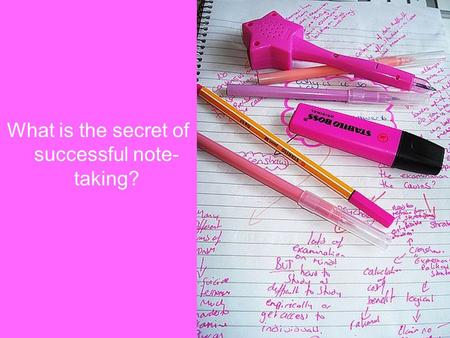 What is the secret of successful note- taking?. What are your notes like? Easy to read ……………….…………Hard to read Brief to the point …….….……………Too detailed.