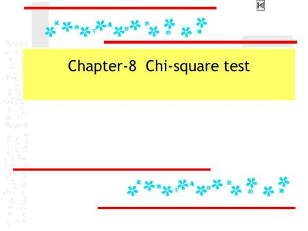 Chapter-8 Chi-square test. Ⅰ The mathematical properties of chi-square distribution  Types of chi-square tests  Chi-square test  Chi-square distribution.