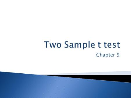 Chapter 9.  We want to test whether the means of two samples are statistically significantly different from each other  Example: Student-motivation.