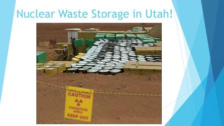 Nuclear Waste Storage in Utah!. Clive Storage Facility (Energy Solutions)  In 1990 Energy Solutions was permitted to treat and dispose of Class A low.