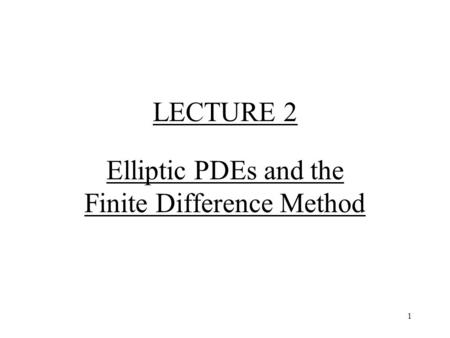 1 LECTURE 2 Elliptic PDEs and the Finite Difference Method.
