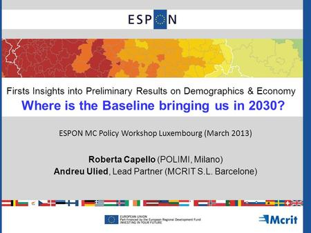 Firsts Insights into Preliminary Results on Demographics & Economy Where is the Baseline bringing us in 2030? ESPON MC Policy Workshop Luxembourg (March.
