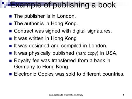 Example of publishing a book The publisher is in London. The author is in Hong Kong. Contract was signed with digital signatures. It was written in Hong.
