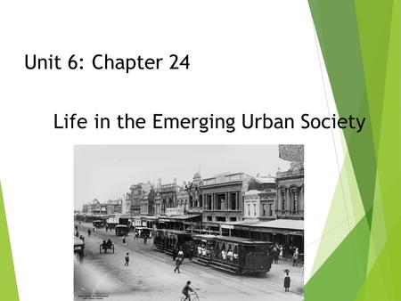 Unit 6: Chapter 24 Life in the Emerging Urban Society.